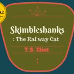 Skimbleshanks: The Railway Cat by T. S. Eliot