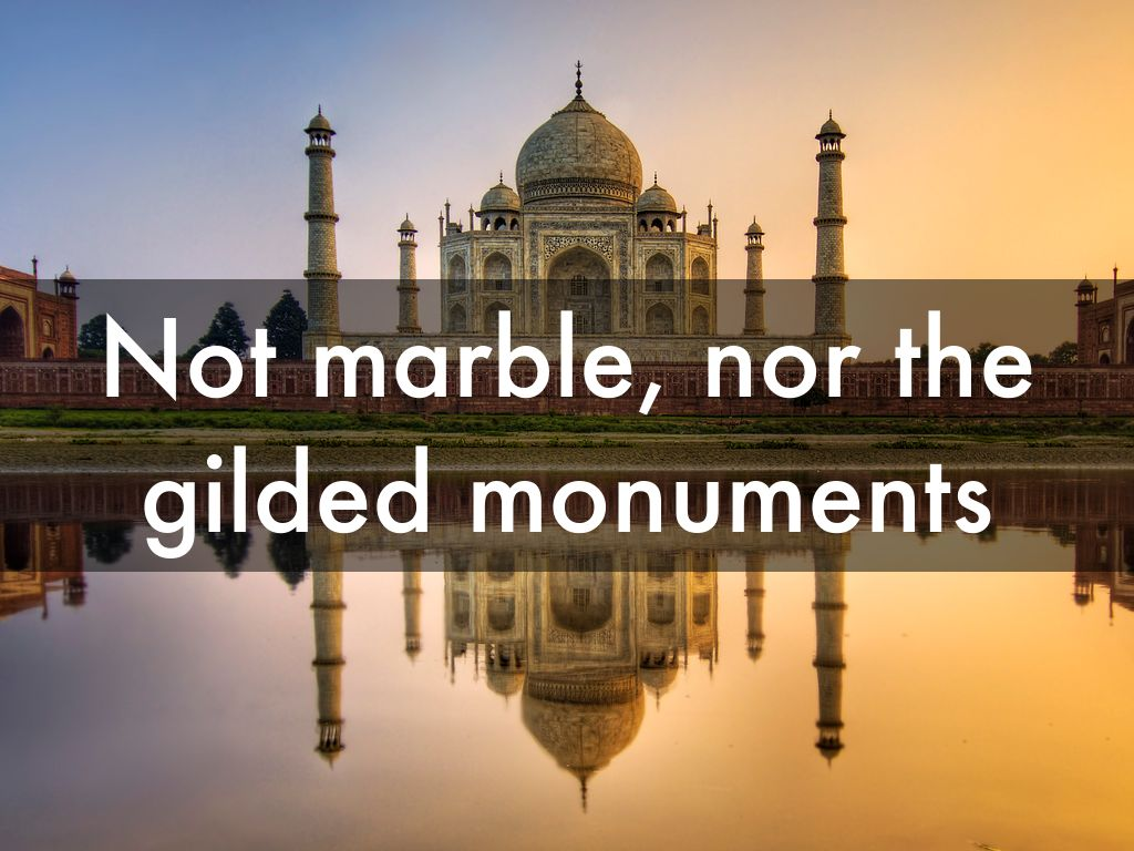 not marble nor the gilded monument Sonnet 55, one of shakespeare's not marble, nor the gilded monuments / of princes monuments and statues may be desecrated during war, but not so these rhymes.
