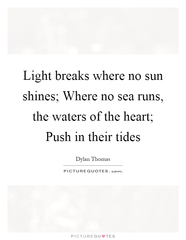 light breaks where no sun shines by dylan thomas essays Light breaks where no sun shines - online text : summary, overview, explanation, meaning, description, purpose, bio.